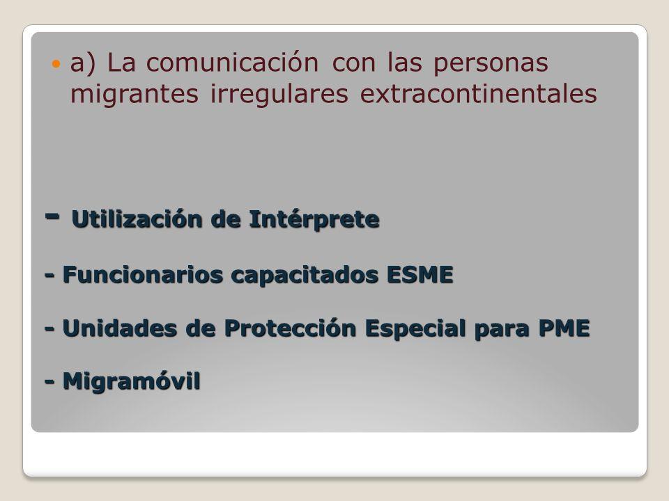 - Utilización de Intérprete - Funcionarios capacitados ESME - Unidades de Protección Especial para PME - Migramóvil a) La comunicación con las persona