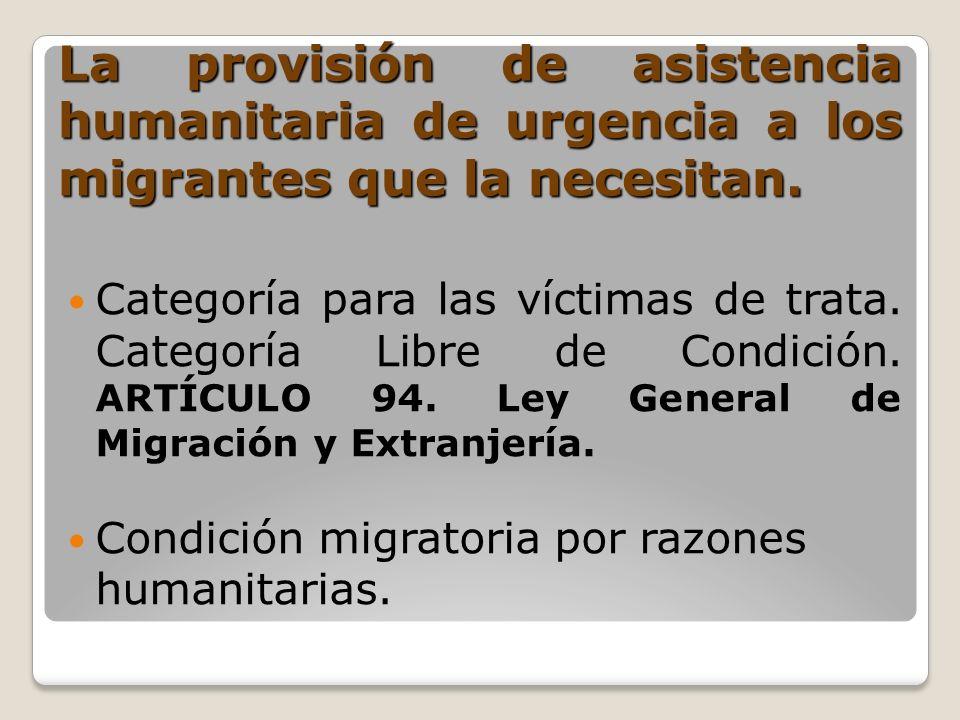 La provisión de asistencia humanitaria de urgencia a los migrantes que la necesitan. Categoría para las víctimas de trata. Categoría Libre de Condició