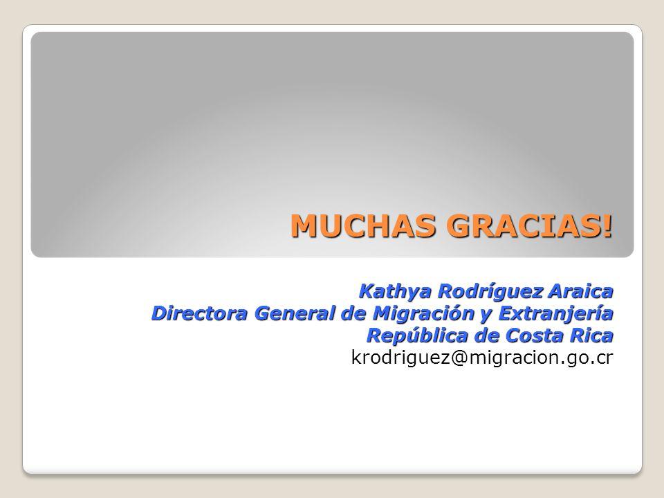 MUCHAS GRACIAS! Kathya Rodríguez Araica Directora General de Migración y Extranjería República de Costa Rica krodriguez@migracion.go.cr