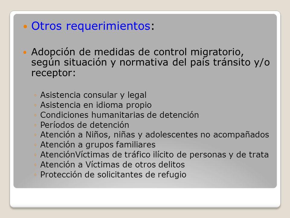 Otros requerimientos: Adopción de medidas de control migratorio, según situación y normativa del país tránsito y/o receptor: Asistencia consular y leg