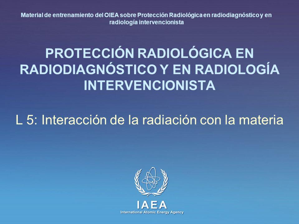 IAEA L 5: Interacción de la radiación con la materia 12 Interacción electrón-núcleo (I) Bremsstrahlung : Pérdida de energía radiativa (E) por electrones que se frenan en su paso a través de un material es la deceleración del electrón incidente por el campo culombiano del núcleo la energía de la radiación (E) se emite en forma de fotones