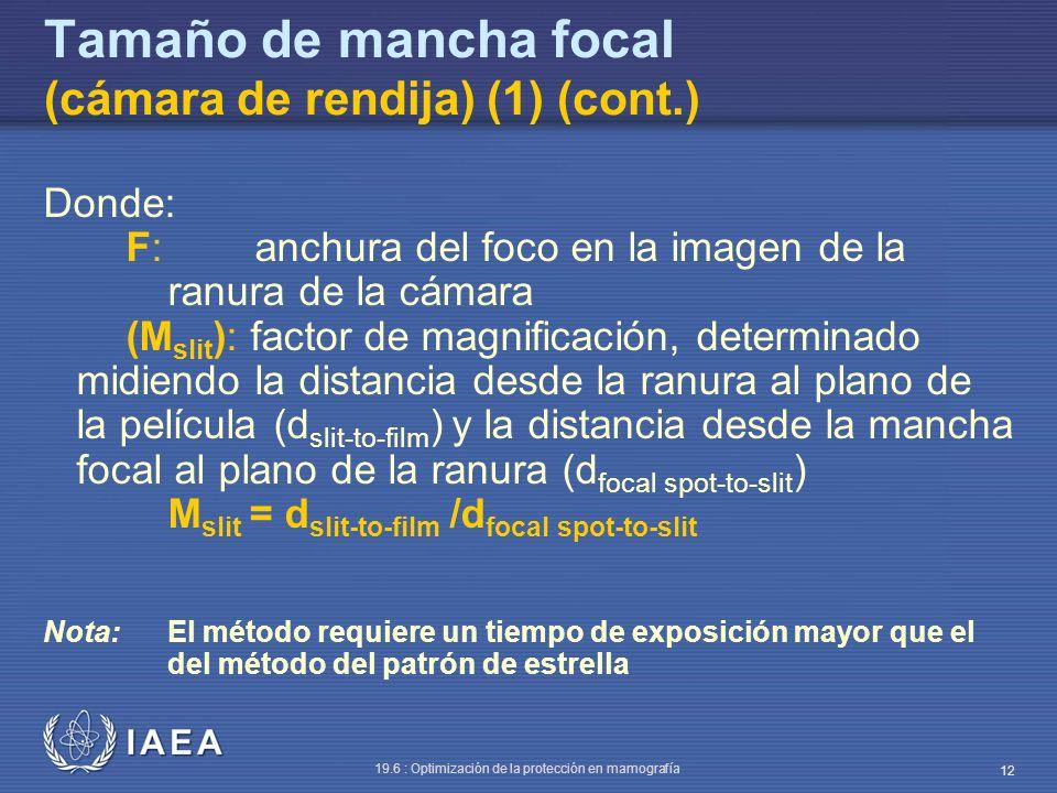 IAEA 19.6 : Optimización de la protección en mamografía 12 Tamaño de mancha focal (cámara de rendija) (1) (cont.) Donde: F: anchura del foco en la ima