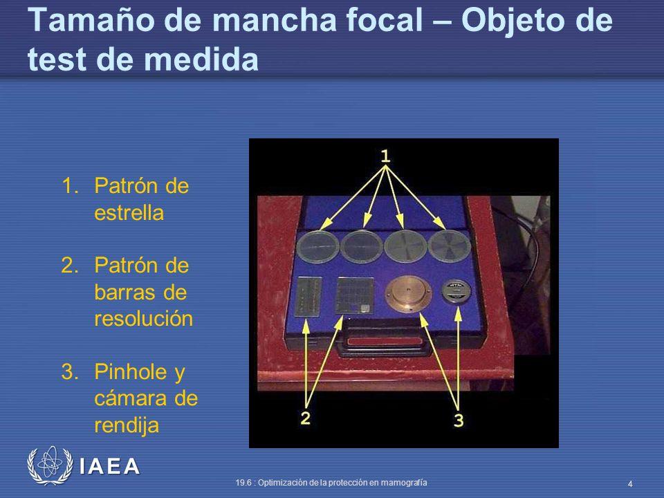 IAEA 19.6 : Optimización de la protección en mamografía 5 Tamaño de mancha focal (patrón de estrella) (1) La medida del tamaño de mancha focal sirve para determinar sus dimensiones físicas en la instalación o cuando la resolución ha decrecido apreciablemente.