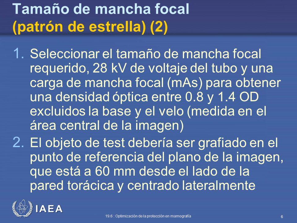 IAEA 19.6 : Optimización de la protección en mamografía 6 Tamaño de mancha focal (patrón de estrella) (2) 1. Seleccionar el tamaño de mancha focal req