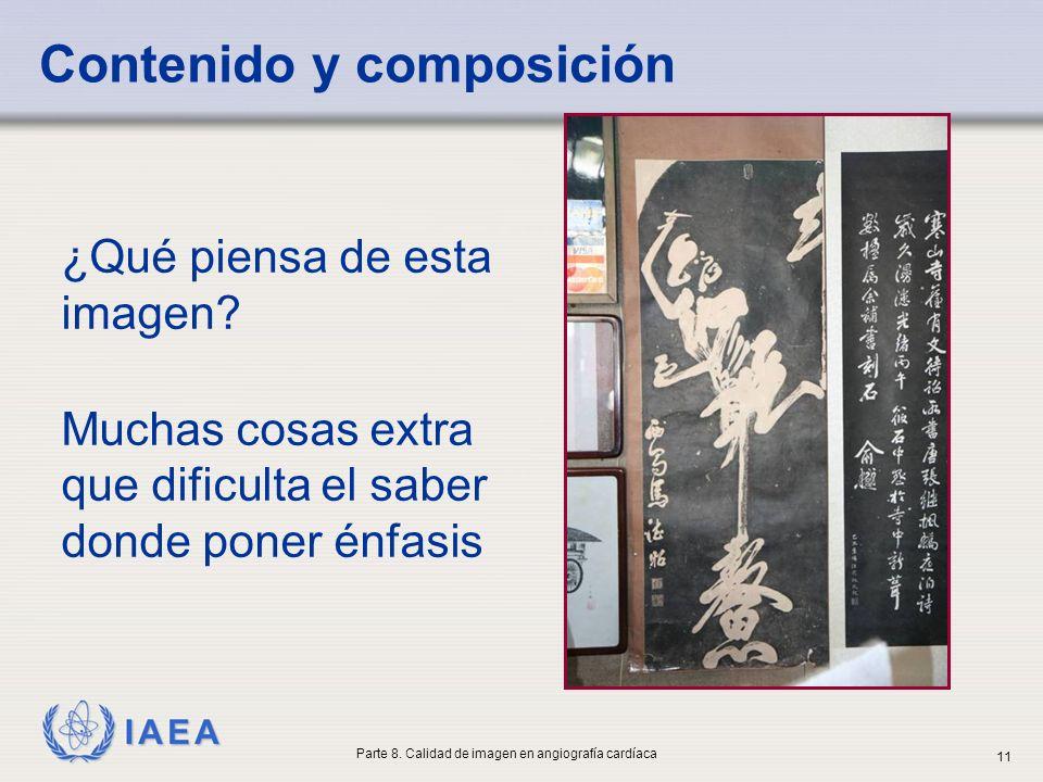 IAEA ¿Qué piensa de esta imagen? Muchas cosas extra que dificulta el saber donde poner énfasis Contenido y composición Parte 8. Calidad de imagen en a