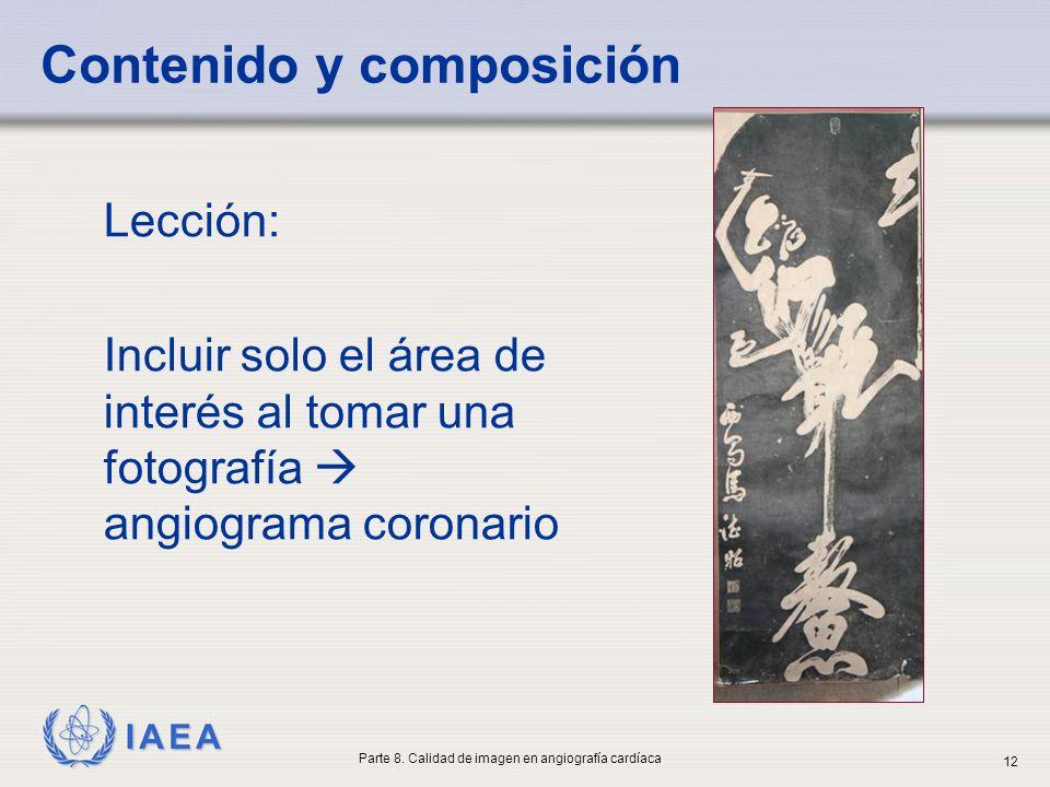 IAEA Lección: Incluir solo el área de interés al tomar una fotografía angiograma coronario Contenido y composición Parte 8. Calidad de imagen en angio