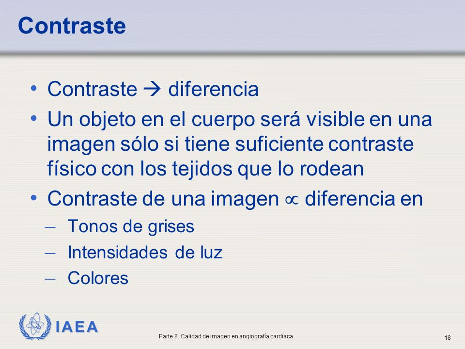 IAEA Contraste Contraste diferencia Un objeto en el cuerpo será visible en una imagen sólo si tiene suficiente contraste físico con los tejidos que lo