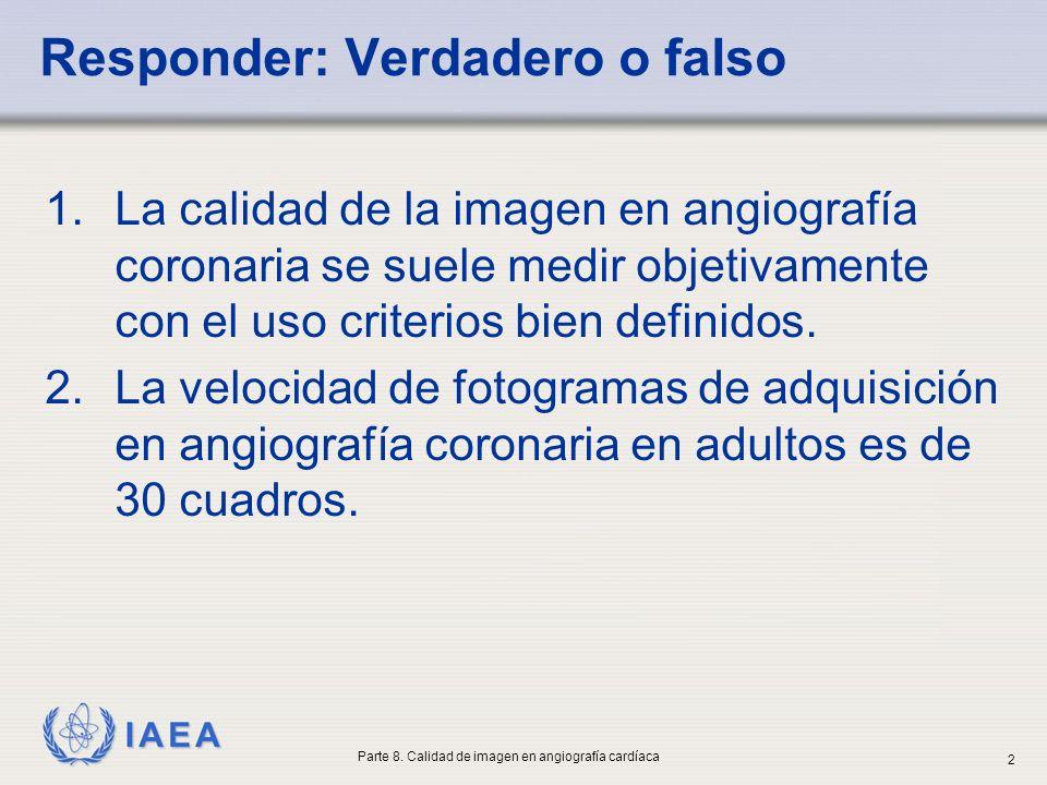 IAEA Responder: Verdadero o falso 1.La calidad de la imagen en angiografía coronaria se suele medir objetivamente con el uso criterios bien definidos.