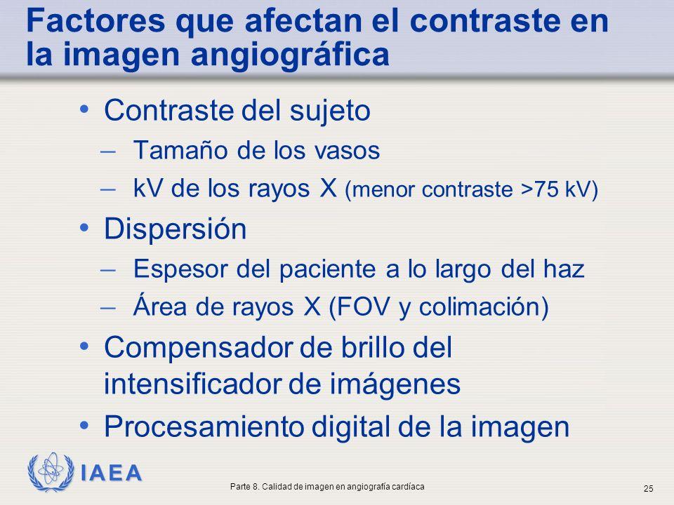 IAEA Factores que afectan el contraste en la imagen angiográfica Contraste del sujeto ̶ Tamaño de los vasos ̶ kV de los rayos X (menor contraste >75 k