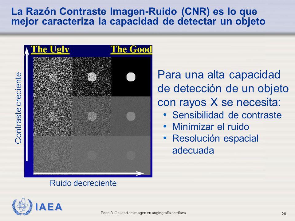 IAEA Para una alta capacidad de detección de un objeto con rayos X se necesita: Sensibilidad de contraste Minimizar el ruido Resolución espacial adecu