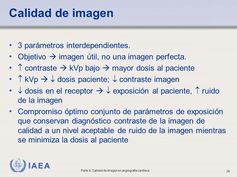 IAEA Calidad de imagen 3 parámetros interdependientes. Objetivo imagen útil, no una imagen perfecta. contraste kVp bajo mayor dosis al paciente kVp do