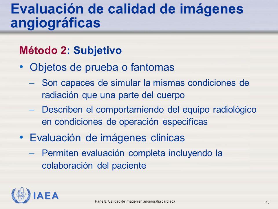 IAEA Método 2: Subjetivo Objetos de prueba o fantomas ̶ Son capaces de simular la mismas condiciones de radiación que una parte del cuerpo ̶ Describen