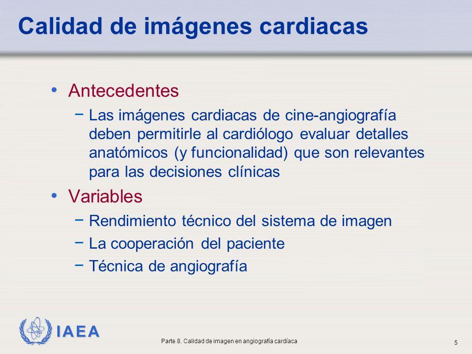 IAEA Calidad de imágenes cardiacas Antecedentes Las imágenes cardiacas de cine-angiografía deben permitirle al cardiólogo evaluar detalles anatómicos