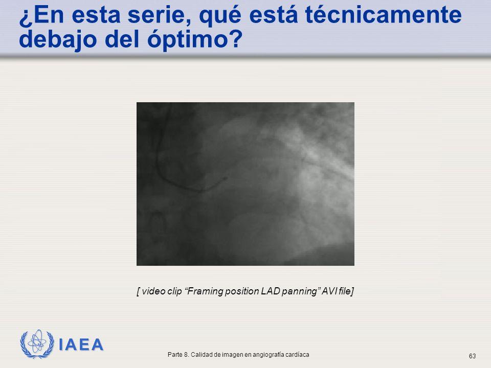 IAEA [ video clip Framing position LAD panning AVI file] ¿En esta serie, qué está técnicamente debajo del óptimo? Parte 8. Calidad de imagen en angiog
