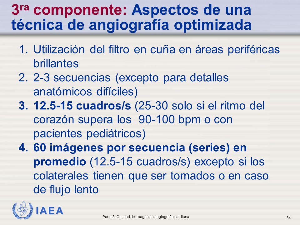 IAEA 3 ra componente: Aspectos de una técnica de angiografía optimizada 1.Utilización del filtro en cuña en áreas periféricas brillantes 2.2-3 secuenc