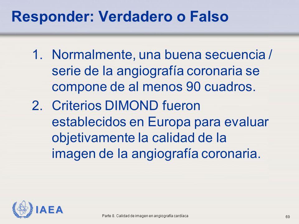 IAEA Responder: Verdadero o Falso 1.Normalmente, una buena secuencia / serie de la angiografía coronaria se compone de al menos 90 cuadros. 2.Criterio