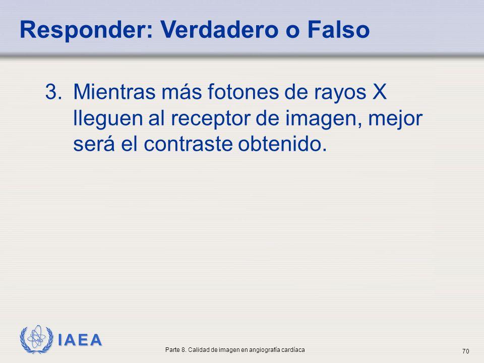 IAEA 3.Mientras más fotones de rayos X lleguen al receptor de imagen, mejor será el contraste obtenido. Responder: Verdadero o Falso Parte 8. Calidad