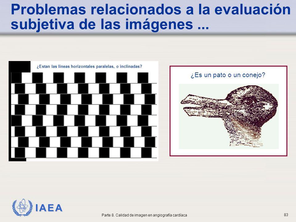 IAEA Problemas relacionados a la evaluación subjetiva de las imágenes... ¿Es un pato o un conejo? ¿Estan las lineas horizontales paralelas, o inclinad