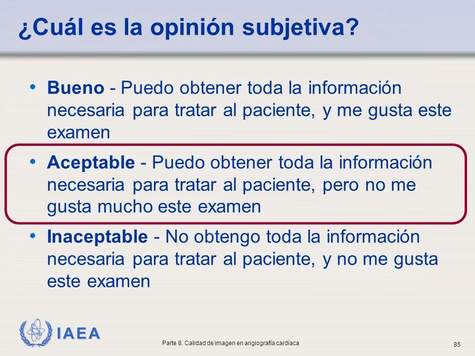 IAEA ¿Cuál es la opinión subjetiva? Bueno - Puedo obtener toda la información necesaria para tratar al paciente, y me gusta este examen Aceptable - Pu