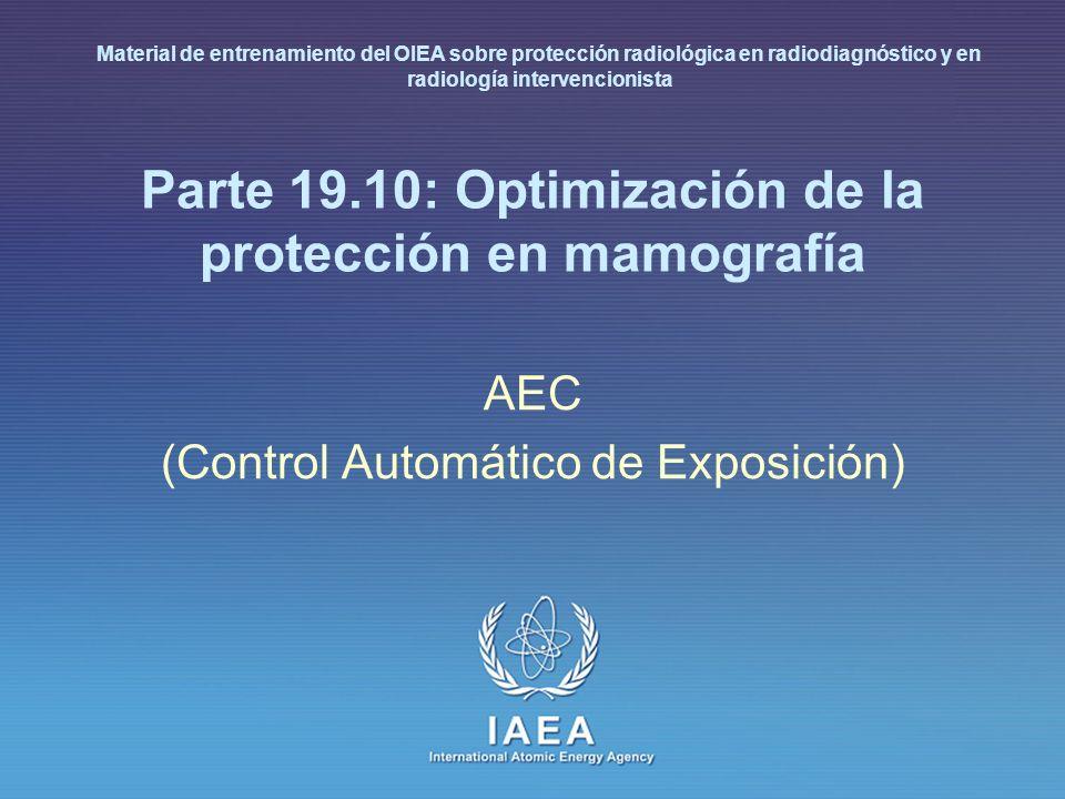 IAEA 19.10: Optimización de la protección en mamografía 4 Sistema AEC El comportamiento del sistema de control automático de exposición (AEC) puede describirse por la reproducibilidad y exactitud del control de densidad óptica bajo condiciones variables, como diferentes espesores del objeto y voltajes del tubo Un requisito previo esencial para estas medidas es una procesadora de película con operación estable y usar un chasis de referencia