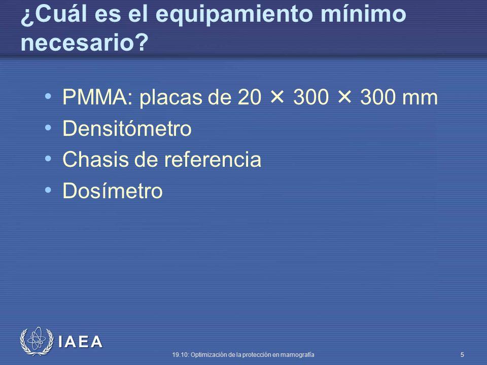 IAEA 19.10: Optimización de la protección en mamografía 6 Ajuste del control de densidad óptica (OD): valor central y diferencia por paso Producir exposiciones con material de maniquí equivalente a mama en posiciones variables del selector de control de densidad óptica Debe establecerse un valor diana para la densidad óptica media, de acuerdo con la preferencia local