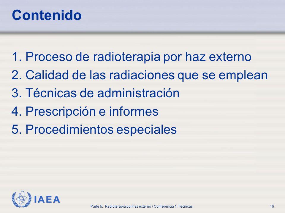 IAEA Parte 5. Radioterapia por haz externo / Conferencia 1. Técnicas10 Contenido 1. Proceso de radioterapia por haz externo 2. Calidad de las radiacio