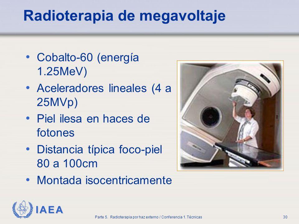 IAEA Parte 5. Radioterapia por haz externo / Conferencia 1. Técnicas30 Radioterapia de megavoltaje Cobalto-60 (energía 1.25MeV) Aceleradores lineales