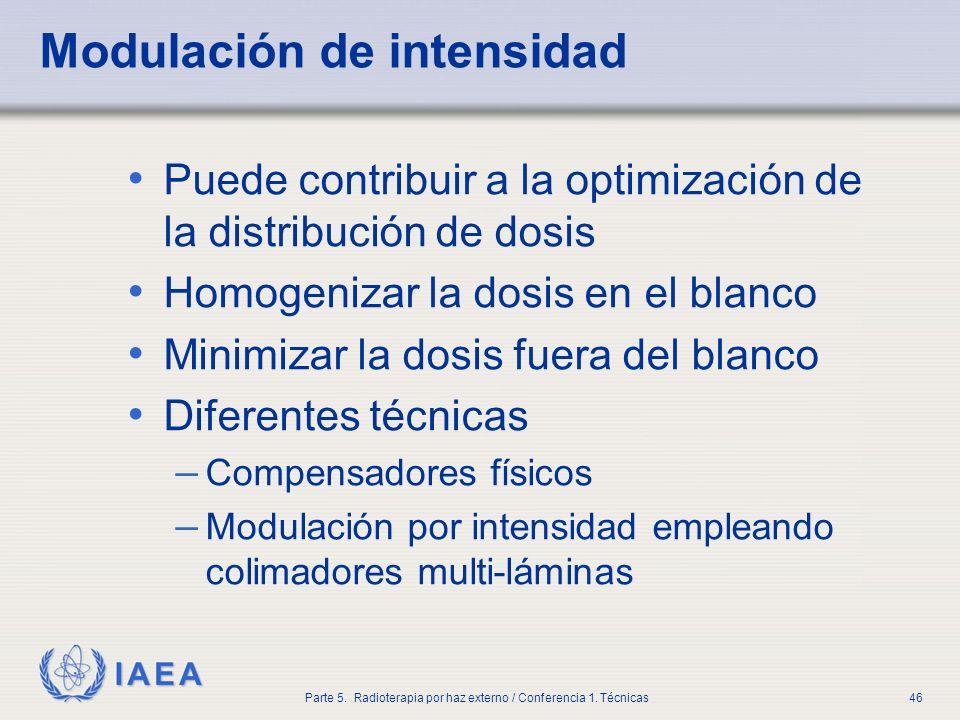 IAEA Parte 5. Radioterapia por haz externo / Conferencia 1. Técnicas46 Modulación de intensidad Puede contribuir a la optimización de la distribución