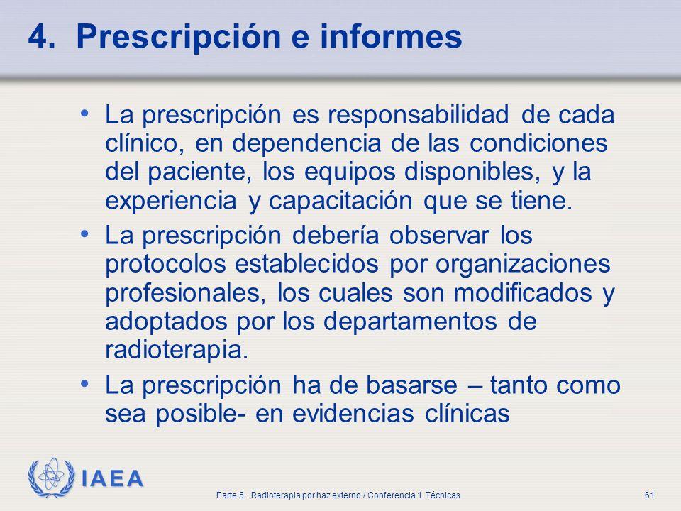 IAEA Parte 5. Radioterapia por haz externo / Conferencia 1. Técnicas61 4. Prescripción e informes La prescripción es responsabilidad de cada clínico,