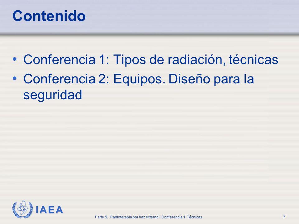 IAEA Parte 5. Radioterapia por haz externo / Conferencia 1. Técnicas7 Contenido Conferencia 1: Tipos de radiación, técnicas Conferencia 2: Equipos. Di