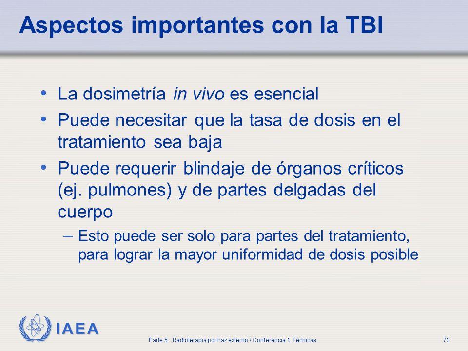 IAEA Parte 5. Radioterapia por haz externo / Conferencia 1. Técnicas73 Aspectos importantes con la TBI La dosimetría in vivo es esencial Puede necesit