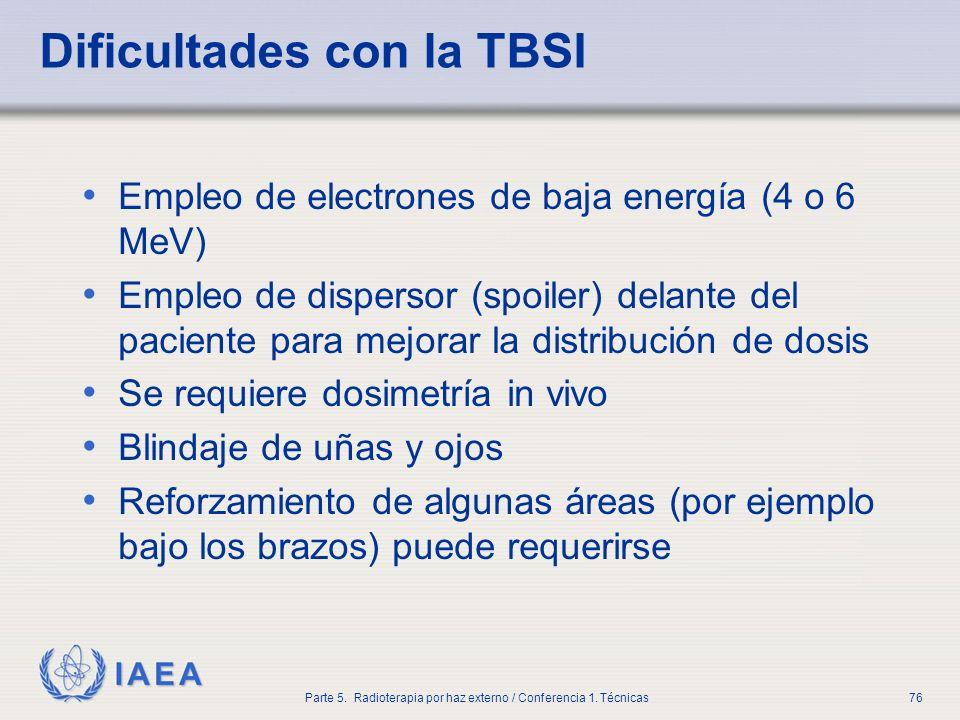 IAEA Parte 5. Radioterapia por haz externo / Conferencia 1. Técnicas76 Dificultades con la TBSI Empleo de electrones de baja energía (4 o 6 MeV) Emple