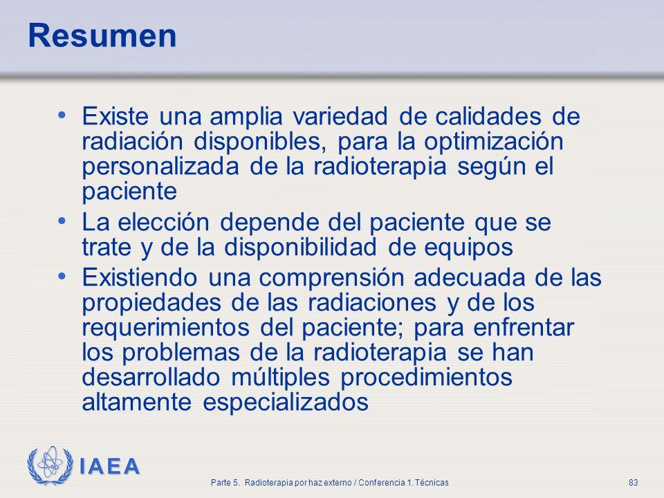 IAEA Parte 5. Radioterapia por haz externo / Conferencia 1. Técnicas83 Resumen Existe una amplia variedad de calidades de radiación disponibles, para