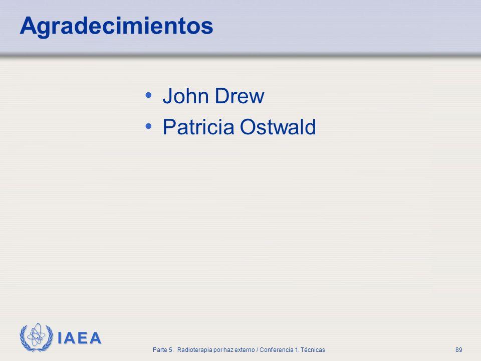 IAEA Parte 5. Radioterapia por haz externo / Conferencia 1. Técnicas89 Agradecimientos John Drew Patricia Ostwald