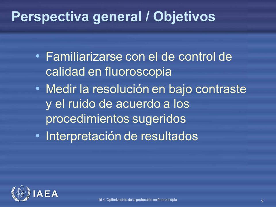 IAEA 16.4: Optimización de la protección en fluoroscopia 2 Perspectiva general / Objetivos Familiarizarse con el de control de calidad en fluoroscopia