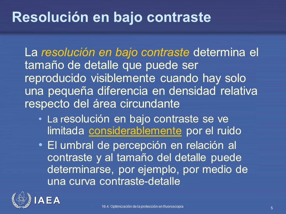 IAEA 16.4: Optimización de la protección en fluoroscopia 5 La resolución en bajo contraste determina el tamaño de detalle que puede ser reproducido vi