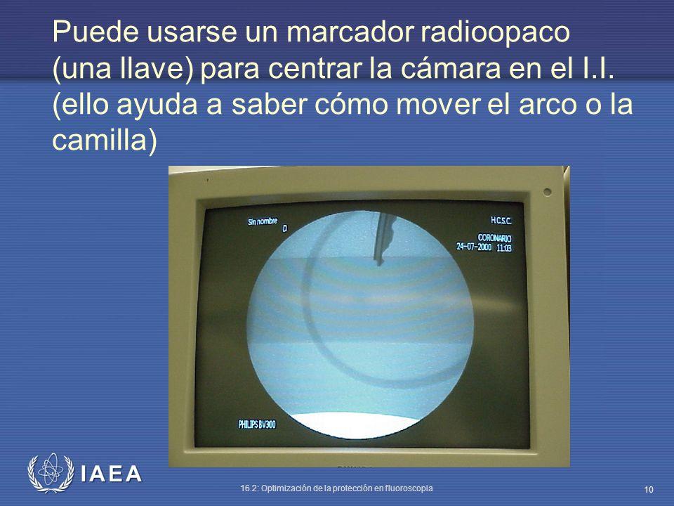 IAEA 16.2: Optimización de la protección en fluoroscopia 10 Puede usarse un marcador radioopaco (una llave) para centrar la cámara en el I.I. (ello ay