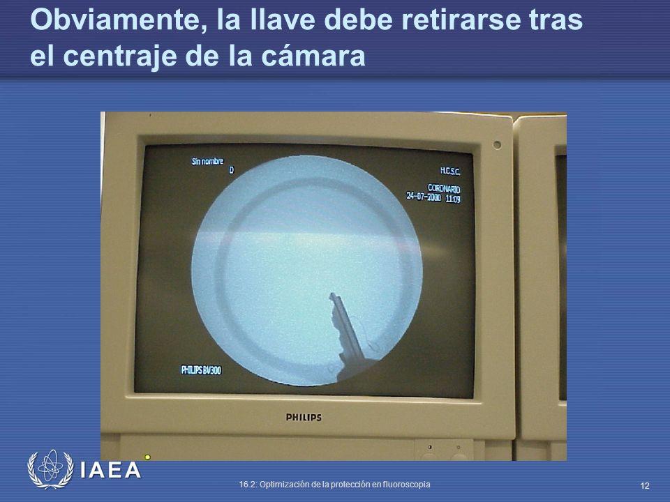 IAEA 16.2: Optimización de la protección en fluoroscopia 12 Obviamente, la llave debe retirarse tras el centraje de la cámara