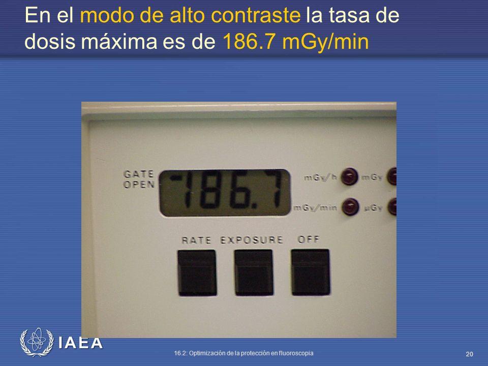 IAEA 16.2: Optimización de la protección en fluoroscopia 20 En el modo de alto contraste la tasa de dosis máxima es de 186.7 mGy/min