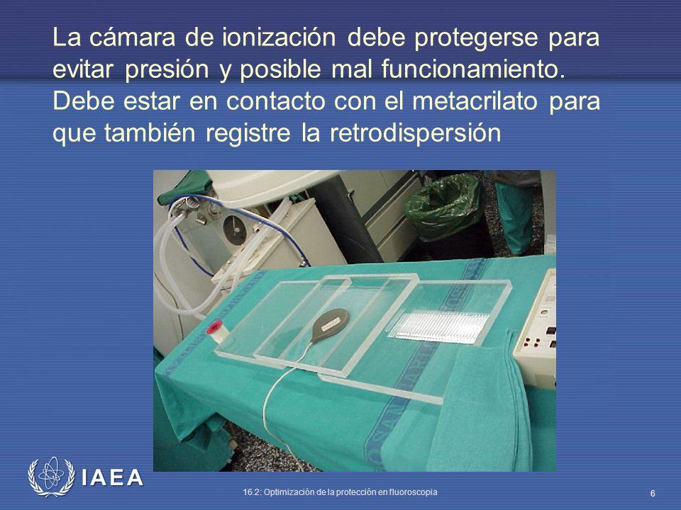 IAEA 16.2: Optimización de la protección en fluoroscopia 6 La cámara de ionización debe protegerse para evitar presión y posible mal funcionamiento. D