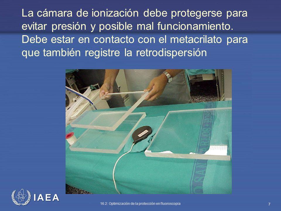 IAEA 16.2: Optimización de la protección en fluoroscopia 7 La cámara de ionización debe protegerse para evitar presión y posible mal funcionamiento. D