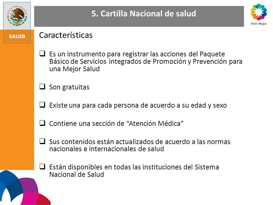 5. Cartilla Nacional de salud Características Es un instrumento para registrar las acciones del Paquete Básico de Servicios integrados de Promoción y