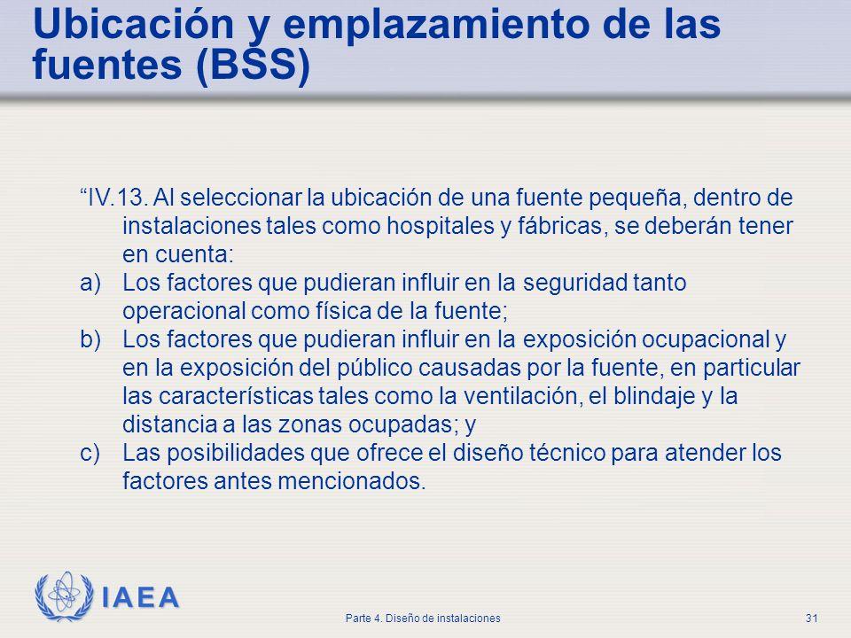 IAEA Parte 4. Diseño de instalaciones31 Ubicación y emplazamiento de las fuentes (BSS) IV.13. Al seleccionar la ubicación de una fuente pequeña, dentr