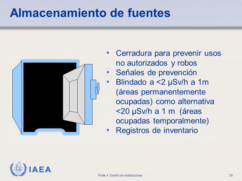 IAEA Parte 4. Diseño de instalaciones38 Almacenamiento de fuentes Cerradura para prevenir usos no autorizados y robos Señales de prevención Blindado a