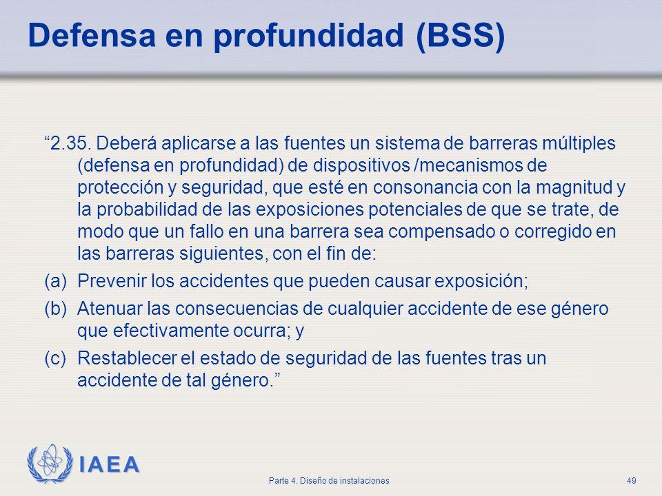 IAEA Parte 4. Diseño de instalaciones49 Defensa en profundidad (BSS) 2.35. Deberá aplicarse a las fuentes un sistema de barreras múltiples (defensa en
