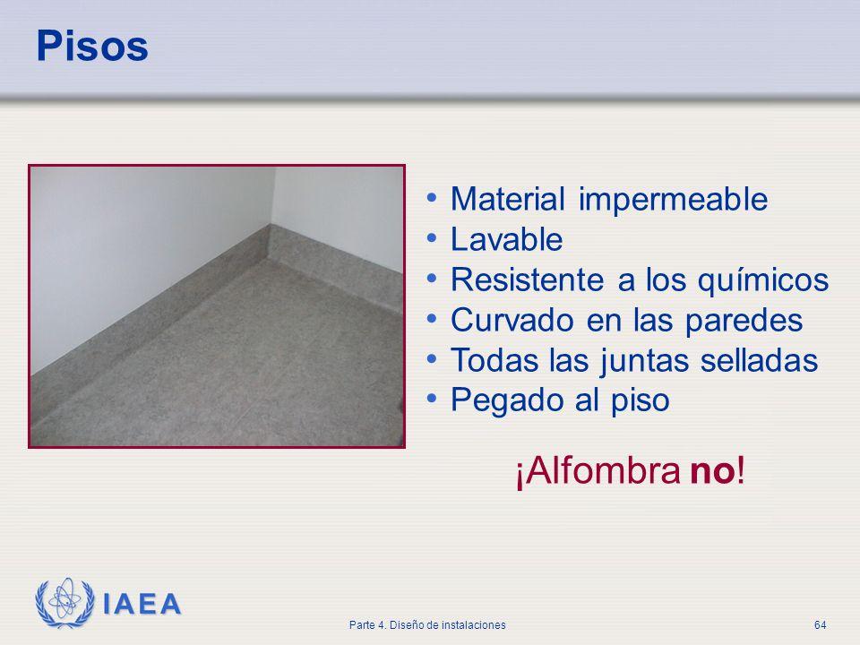 IAEA Parte 4. Diseño de instalaciones64 Pisos Material impermeable Lavable Resistente a los químicos Curvado en las paredes Todas las juntas selladas