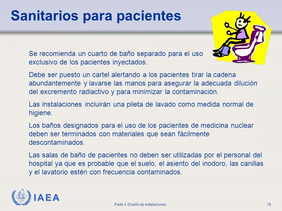 IAEA Parte 4. Diseño de instalaciones76 Sanitarios para pacientes Se recomienda un cuarto de baño separado para el uso exclusivo de los pacientes inye