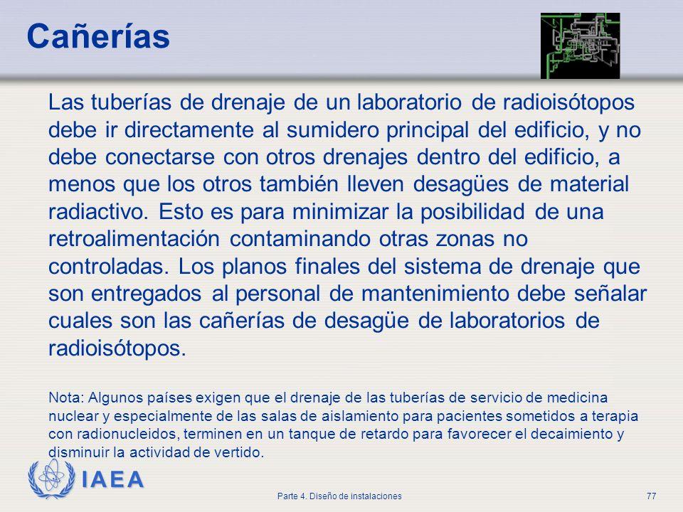 IAEA Parte 4. Diseño de instalaciones77 Cañerías Las tuberías de drenaje de un laboratorio de radioisótopos debe ir directamente al sumidero principal