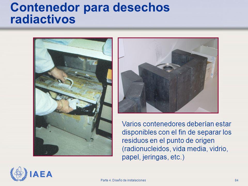 IAEA Parte 4. Diseño de instalaciones84 Contenedor para desechos radiactivos Varios contenedores deberían estar disponibles con el fin de separar los