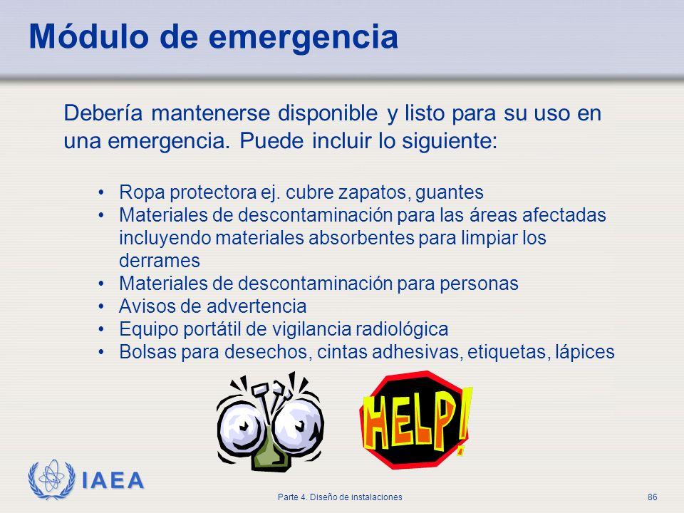 IAEA Parte 4. Diseño de instalaciones86 Módulo de emergencia Debería mantenerse disponible y listo para su uso en una emergencia. Puede incluir lo sig